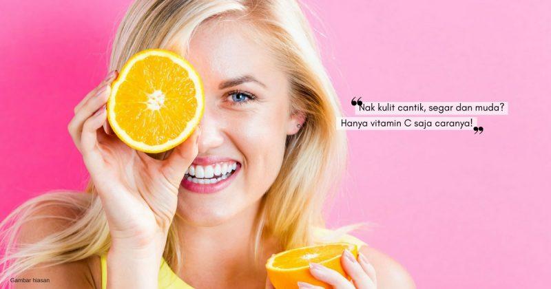Kalau Nak Awet Muda, Vitamin C Mesti Cukup! Tapi Tak Perlu Suntikan Pun, Cara Macam Ini Pun Dah Memadai