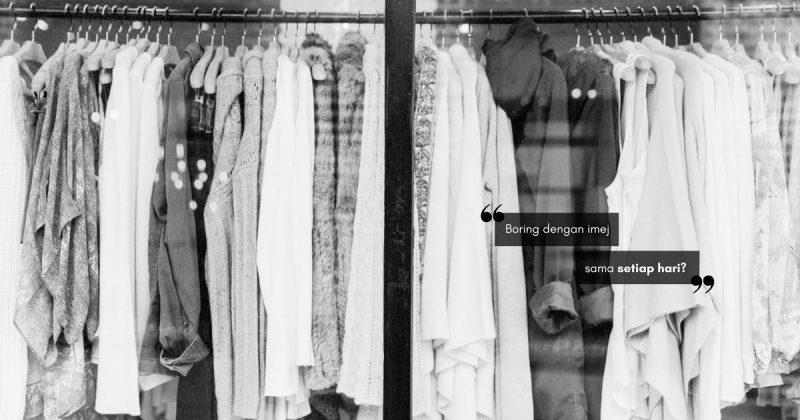 Bosan Dengan Baju-Baju Sedia Ada? Ubah Gaya PENAMPILAN YANG LESU Dengan 3 Tip Mudah Ini!