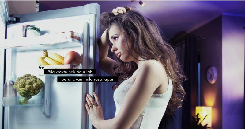 Tiba Masa Untuk Tidur Tapi Perut Lapar, Ini Padah MAKAN LEWAT MALAM!